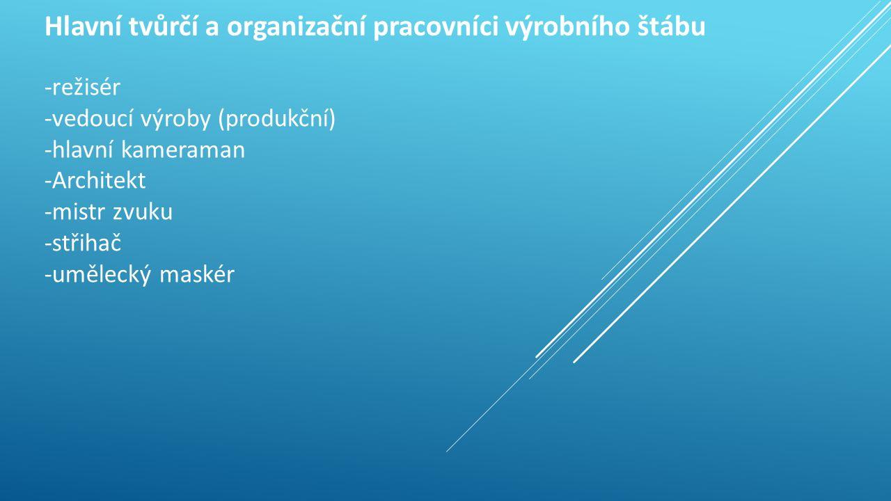 Hlavní tvůrčí a organizační pracovníci výrobního štábu -režisér -vedoucí výroby (produkční) -hlavní kameraman -Architekt -mistr zvuku -střihač -umělecký maskér