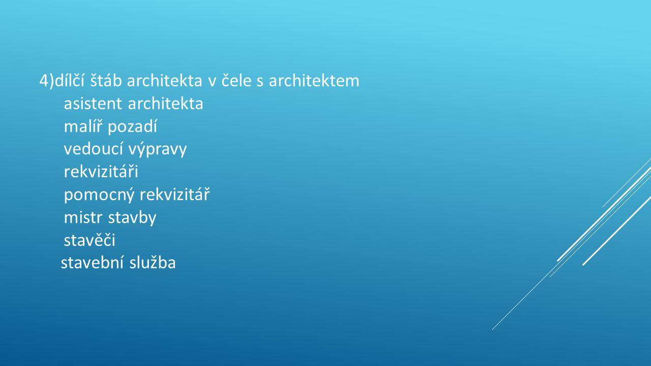 4)dílčí štáb architekta v čele s architektem asistent architekta malíř pozadí vedoucí výpravy rekvizitáři pomocný rekvizitář mistr stavby stavěči stavební služba