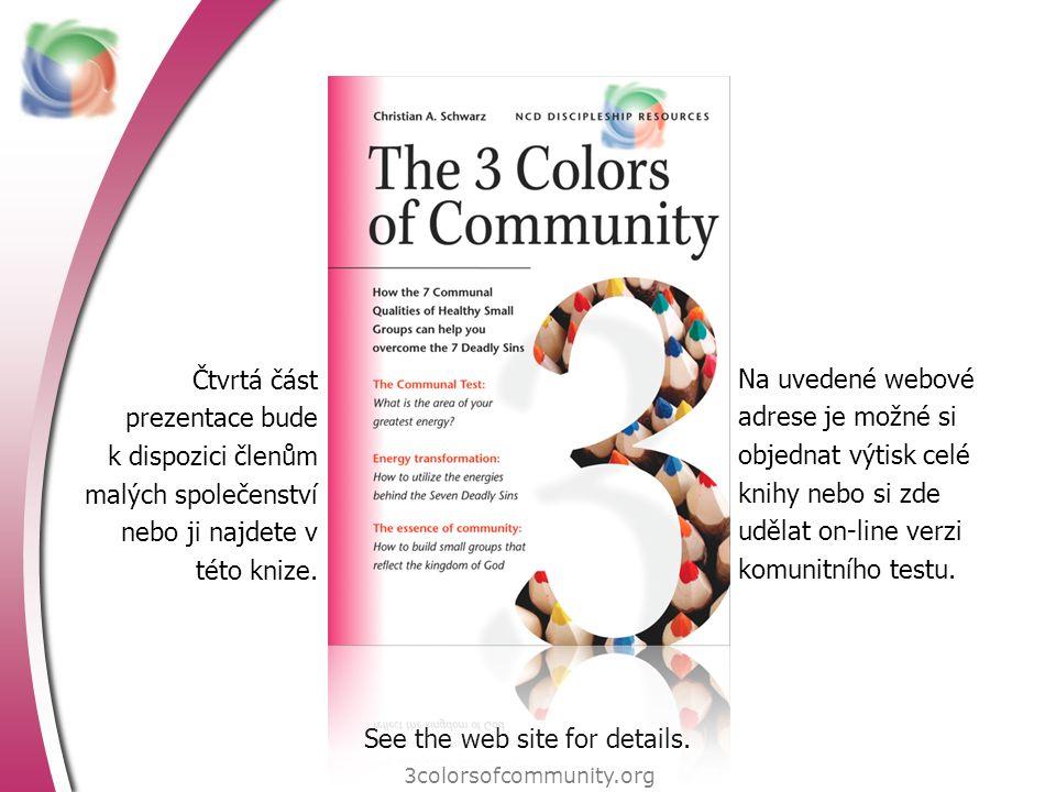 Čtvrtá část prezentace bude k dispozici členům malých společenství nebo ji najdete v této knize. 3colorsofcommunity.org Na uvedené webové adrese je mo