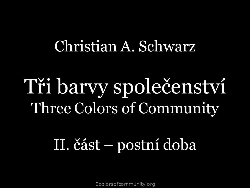 Christian A. Schwarz Tři barvy společenství Three Colors of Community II. část – postní doba