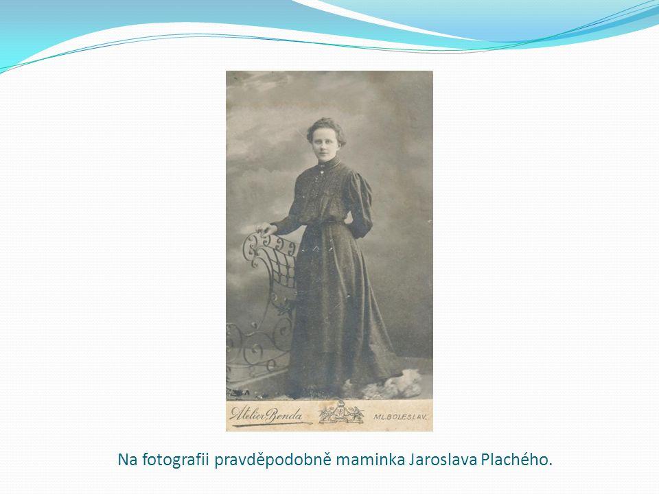 Na fotografii pravděpodobně maminka Jaroslava Plachého.