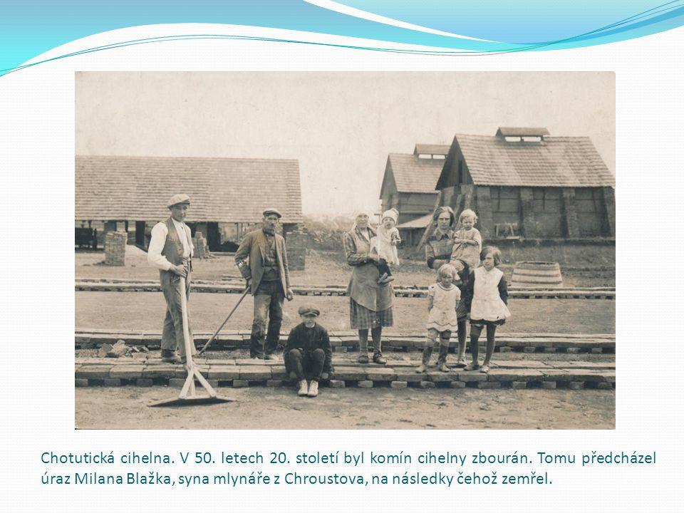 Chotutická cihelna.V 50. letech 20. století byl komín cihelny zbourán.