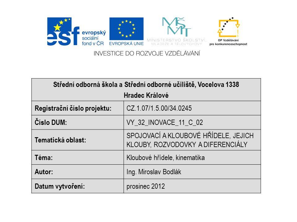 Střední odborná škola a Střední odborné učiliště, Vocelova 1338 Hradec Králové Registrační číslo projektu: CZ.1.07/1.5.00/34.0245 Číslo DUM: VY_32_INOVACE_11_C_02 Tematická oblast: SPOJOVACÍ A KLOUBOVÉ HŘÍDELE, JEJICH KLOUBY, ROZVODOVKY A DIFERENCIÁLY Téma: Kloubové hřídele, kinematika Autor: Ing.