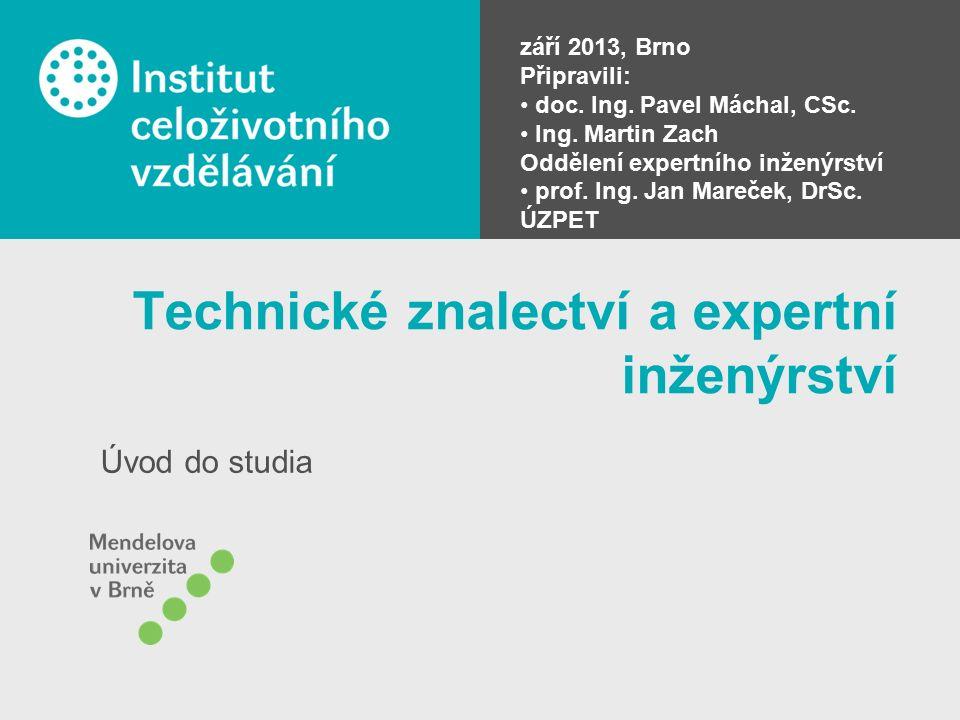 Technické znalectví a expertní inženýrství Úvod do studia září 2013, Brno Připravili: doc.