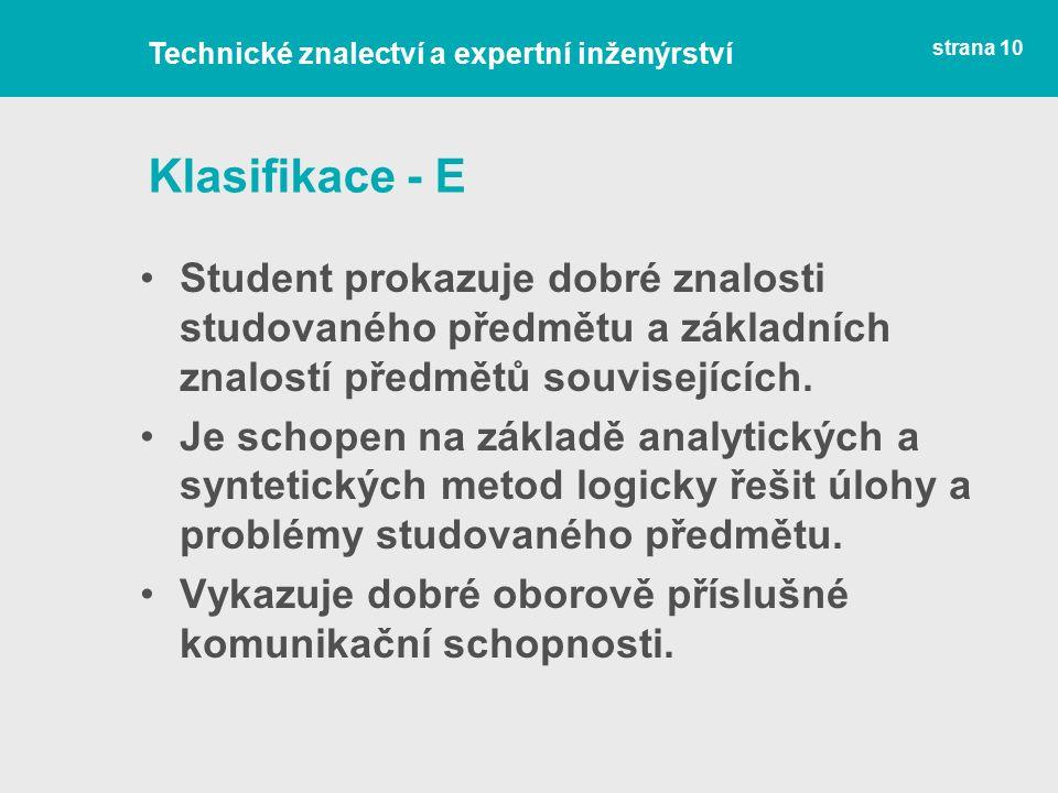 Klasifikace - E Student prokazuje dobré znalosti studovaného předmětu a základních znalostí předmětů souvisejících.