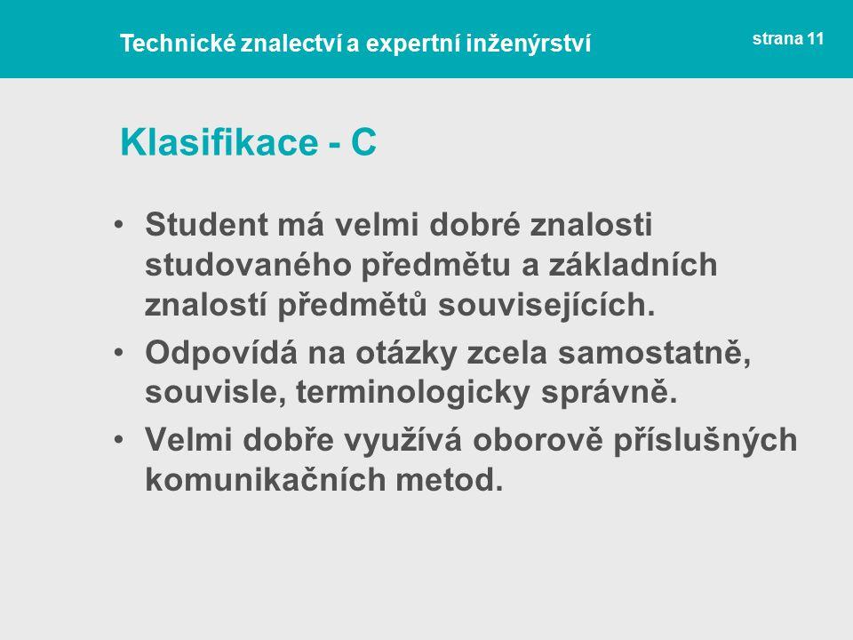 Klasifikace - C Student má velmi dobré znalosti studovaného předmětu a základních znalostí předmětů souvisejících.
