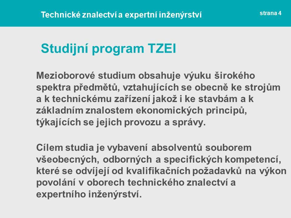 strana 4 Studijní program TZEI Mezioborové studium obsahuje výuku širokého spektra předmětů, vztahujících se obecně ke strojům a k technickému zařízení jakož i ke stavbám a k základním znalostem ekonomických principů, týkajících se jejich provozu a správy.
