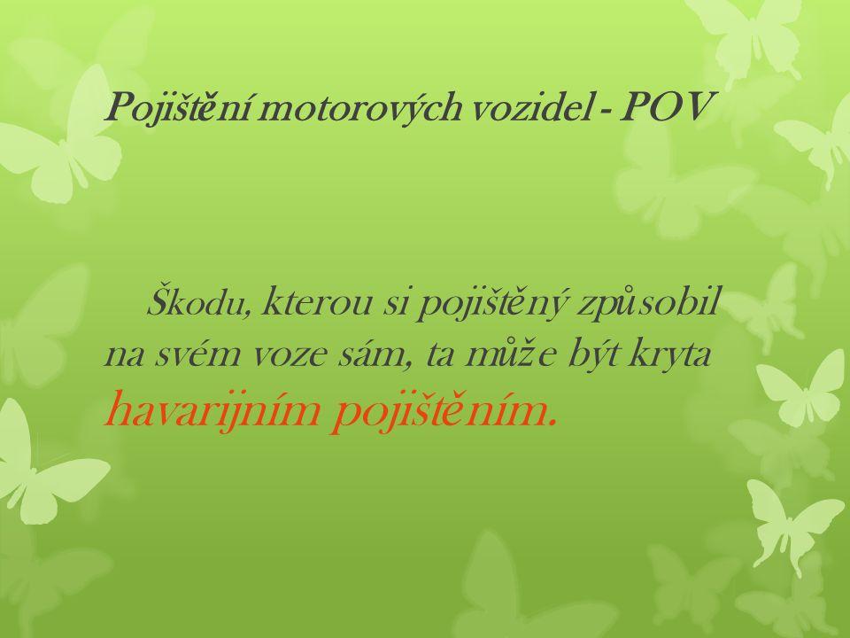 Pojišt ě ní motorových vozidel - POV Škodu, kterou si pojišt ě ný zp ů sobil na svém voze sám, ta m ůž e být kryta havarijním pojišt ě ním.
