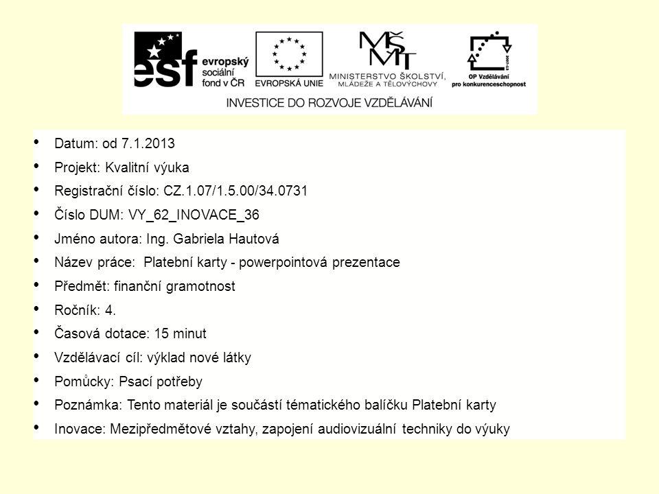 Datum: od 7.1.2013 Projekt: Kvalitní výuka Registrační číslo: CZ.1.07/1.5.00/34.0731 Číslo DUM: VY_62_INOVACE_36 Jméno autora: Ing.