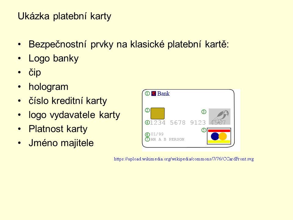 Ukázka platební karty Bezpečnostní prvky na klasické platební kartě: Logo banky čip hologram číslo kreditní karty logo vydavatele karty Platnost karty
