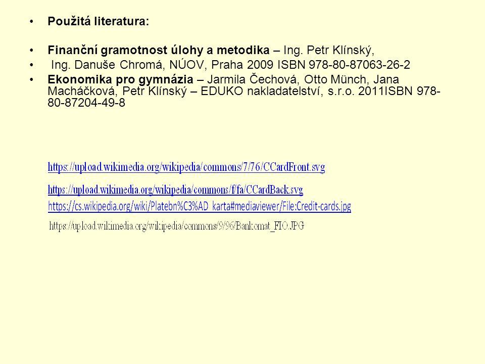 Použitá literatura: Finanční gramotnost úlohy a metodika – Ing. Petr Klínský, Ing. Danuše Chromá, NÚOV, Praha 2009 ISBN 978-80-87063-26-2 Ekonomika pr