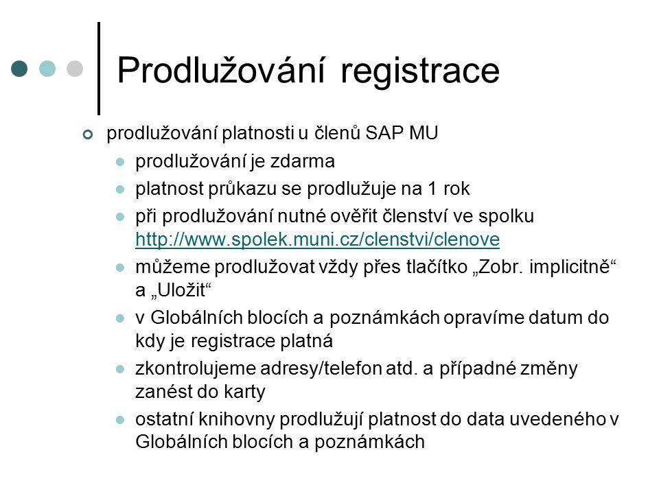 """Prodlužování registrace prodlužování platnosti u členů SAP MU prodlužování je zdarma platnost průkazu se prodlužuje na 1 rok při prodlužování nutné ověřit členství ve spolku http://www.spolek.muni.cz/clenstvi/clenove http://www.spolek.muni.cz/clenstvi/clenove můžeme prodlužovat vždy přes tlačítko """"Zobr."""