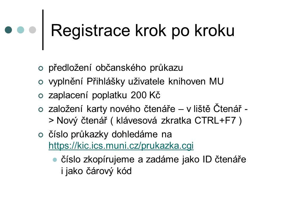 Registrace krok po kroku předložení občanského průkazu vyplnění Přihlášky uživatele knihoven MU zaplacení poplatku 200 Kč založení karty nového čtenáře – v liště Čtenář - > Nový čtenář ( klávesová zkratka CTRL+F7 ) číslo průkazky dohledáme na https://kic.ics.muni.cz/prukazka.cgi https://kic.ics.muni.cz/prukazka.cgi číslo zkopírujeme a zadáme jako ID čtenáře i jako čárový kód
