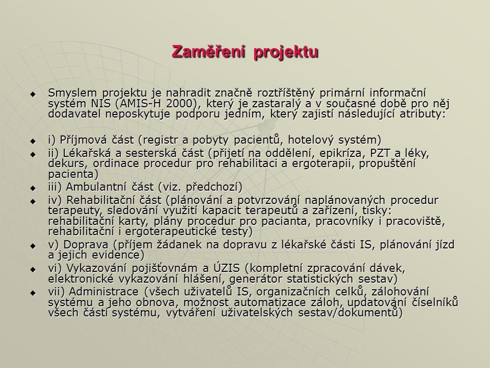 Cílová skupina projektu  Cílovou skupinou jsou:  i) vrcholový management (uživatelé IS)  ii) zaměstnanci (uživatelé IS)  iii) lékaři a zdravotní personál (uživatelé IS)  iv) pacienti