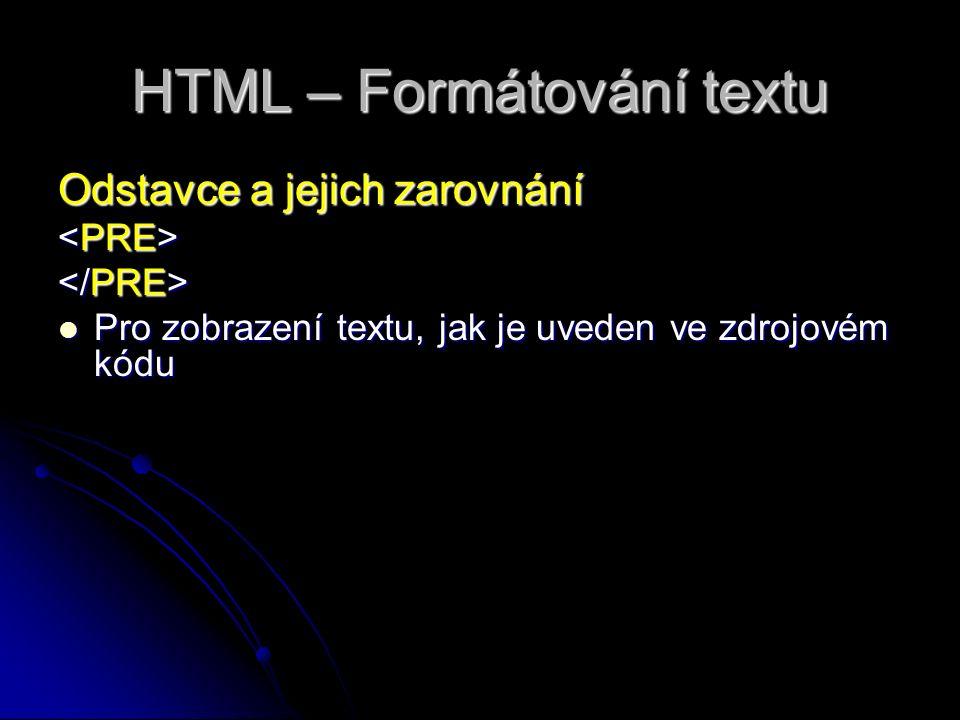 HTML – Formátování textu Odstavce a jejich zarovnání Pro zobrazení textu, jak je uveden ve zdrojovém kódu Pro zobrazení textu, jak je uveden ve zdrojovém kódu