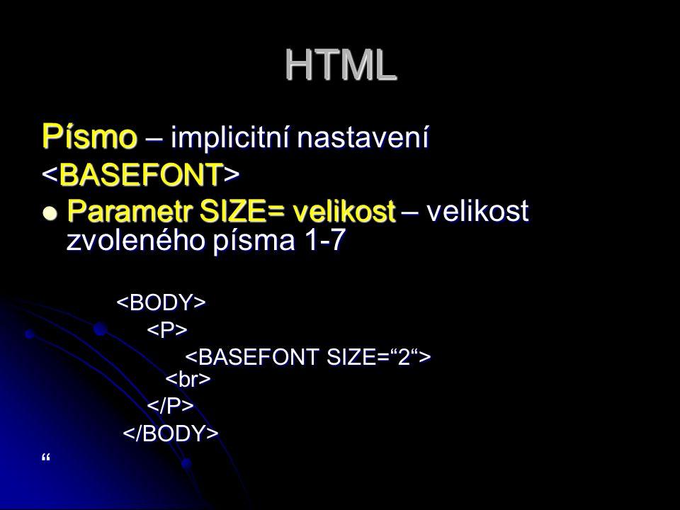 """HTML Písmo – implicitní nastavení Parametr SIZE= velikost – velikost zvoleného písma 1-7 Parametr SIZE= velikost – velikost zvoleného písma 1-7 """""""