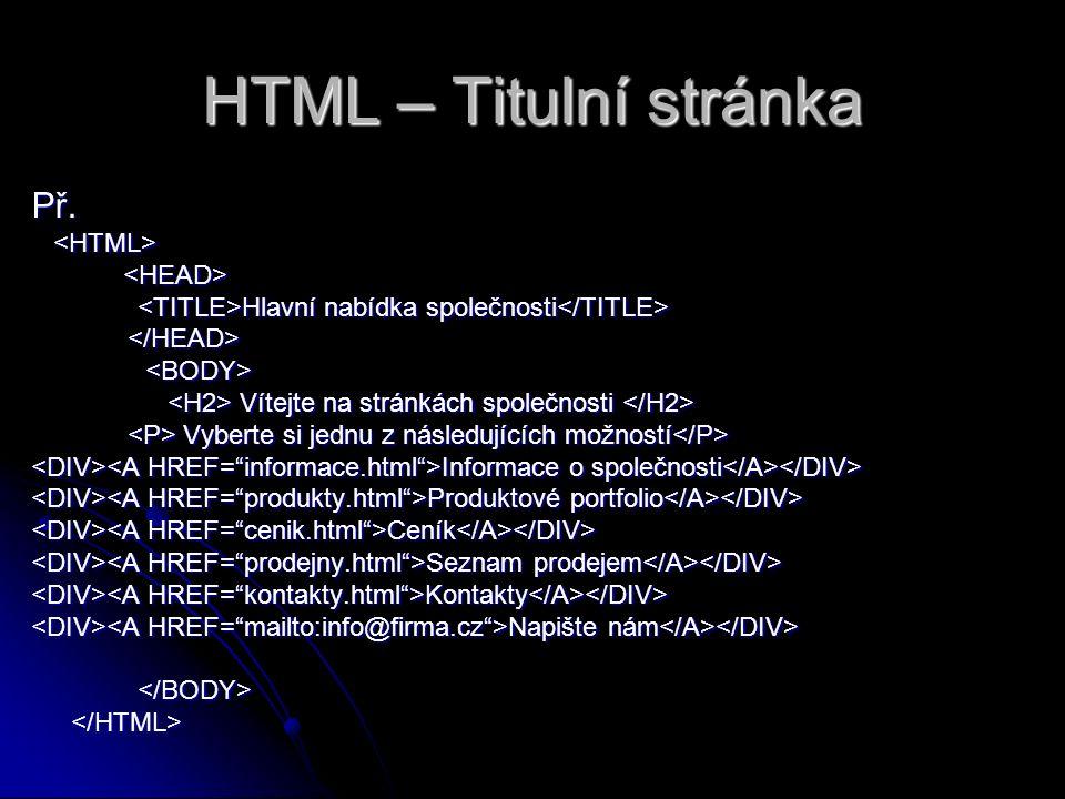 HTML – Titulní stránka Př. Hlavní nabídka společnosti Hlavní nabídka společnosti Vítejte na stránkách společnosti Vítejte na stránkách společnosti Vyb