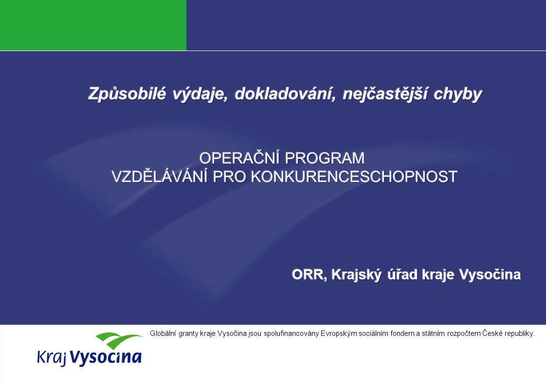 Petra Němcová INVESTICE DO ROZVOJE VZDĚLÁVÁNÍ Globální granty kraje Vysočina jsou spolufinancovány Evropským sociálním fondem a státním rozpočtem České republiky.