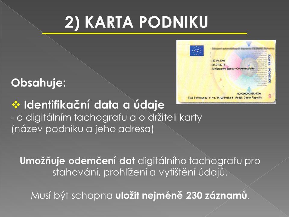Obsahuje:  Identifikační data a údaje - o digitálním tachografu a o držiteli karty (název podniku a jeho adresa) Umožňuje odemčení dat digitálního tachografu pro stahování, prohlížení a vytištění údajů.