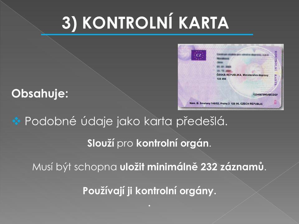 Obsahuje:  Podobné údaje jako karta předešlá. Slouží pro kontrolní orgán. Musí být schopna uložit minimálně 232 záznamů. Používají ji kontrolní orgán