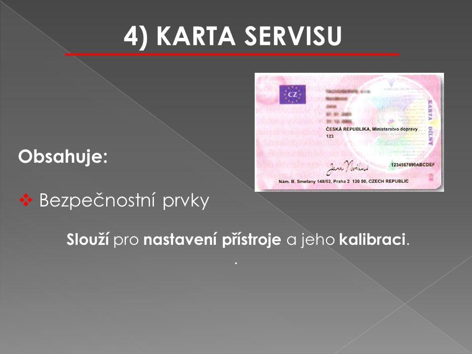 Obsahuje:  Bezpečnostní prvky Slouží pro nastavení přístroje a jeho kalibraci.. 4) KARTA SERVISU