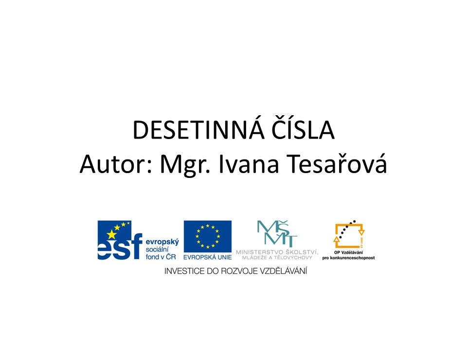 DESETINNÁ ČÍSLA Autor: Mgr. Ivana Tesařová