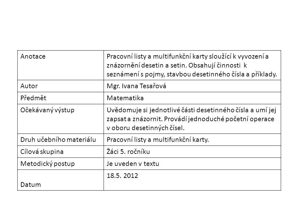 AnotacePracovní listy a multifunkční karty sloužící k vyvození a znázornění desetin a setin. Obsahují činnosti k seznámení s pojmy, stavbou desetinnéh