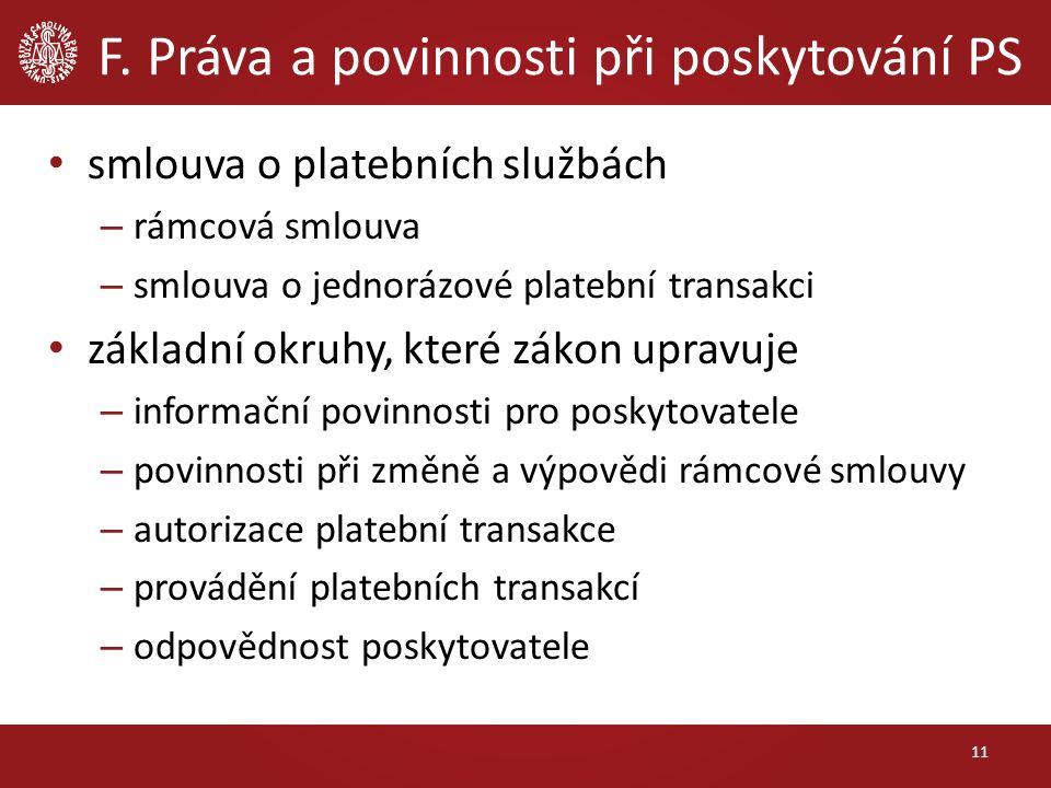 F. Práva a povinnosti při poskytování PS smlouva o platebních službách – rámcová smlouva – smlouva o jednorázové platební transakci základní okruhy, k