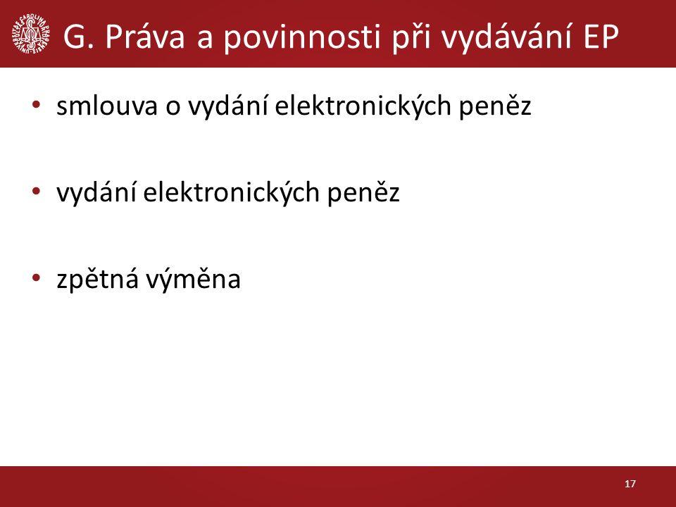 G. Práva a povinnosti při vydávání EP smlouva o vydání elektronických peněz vydání elektronických peněz zpětná výměna 17