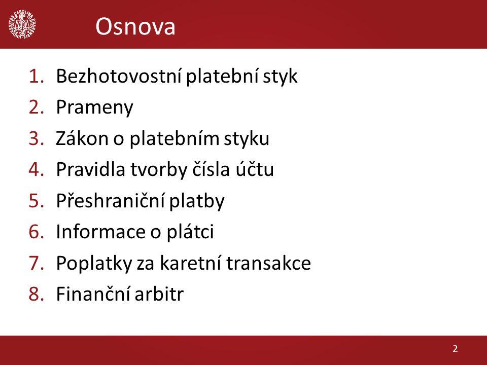 1. Bezhotovostní platební styk modernější forma oběhu peněz veřejnoprávní úprava 3