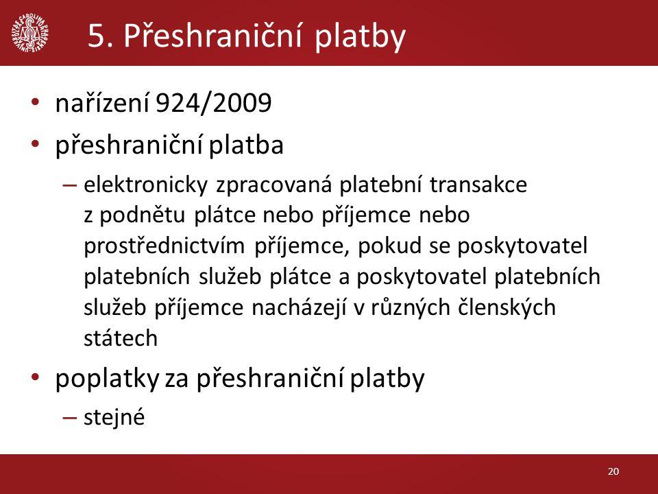 5. Přeshraniční platby nařízení 924/2009 přeshraniční platba – elektronicky zpracovaná platební transakce z podnětu plátce nebo příjemce nebo prostřed