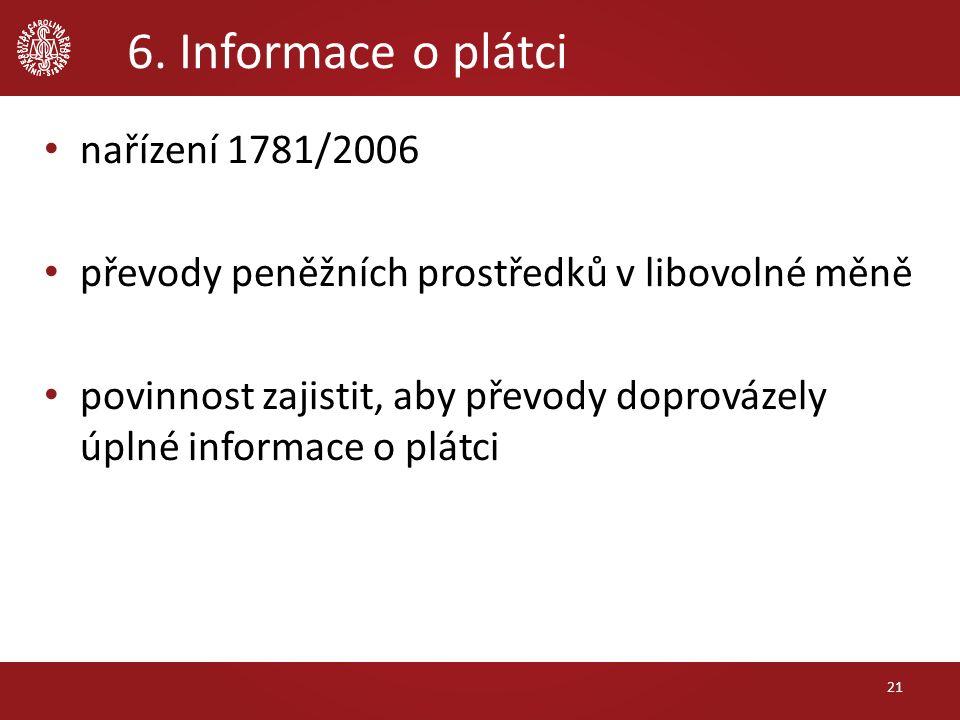 6. Informace o plátci nařízení 1781/2006 převody peněžních prostředků v libovolné měně povinnost zajistit, aby převody doprovázely úplné informace o p