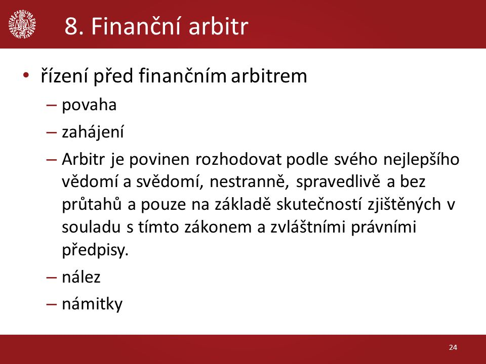 8. Finanční arbitr řízení před finančním arbitrem – povaha – zahájení – Arbitr je povinen rozhodovat podle svého nejlepšího vědomí a svědomí, nestrann
