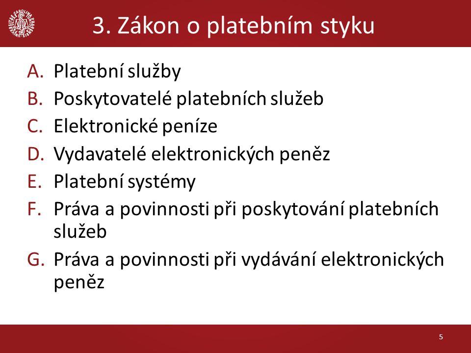3. Zákon o platebním styku A.Platební služby B.Poskytovatelé platebních služeb C.Elektronické peníze D.Vydavatelé elektronických peněz E.Platební syst
