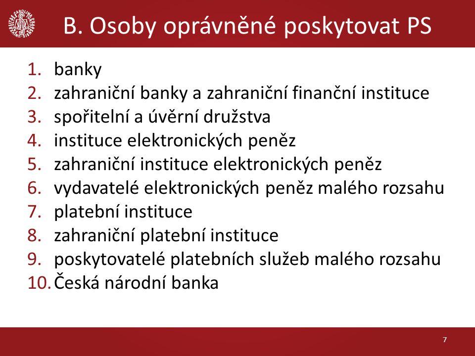 1.banky 2.zahraniční banky a zahraniční finanční instituce 3.spořitelní a úvěrní družstva 4.instituce elektronických peněz 5.zahraniční instituce elektronických peněz 6.vydavatelé elektronických peněz malého rozsahu 7.platební instituce 8.zahraniční platební instituce 9.poskytovatelé platebních služeb malého rozsahu 10.Česká národní banka 7 B.