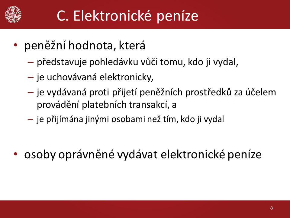 C. Elektronické peníze peněžní hodnota, která – představuje pohledávku vůči tomu, kdo ji vydal, – je uchovávaná elektronicky, – je vydávaná proti přij