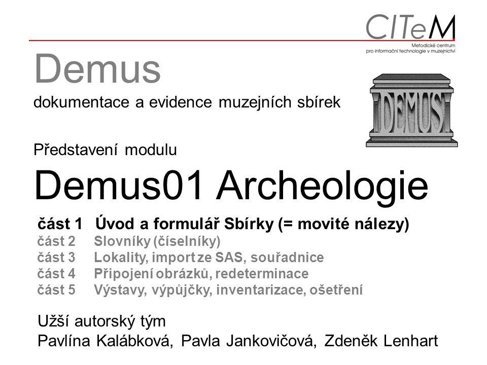 Moduly Demus01 KatalogFotoarchiv Výtvarné uměníBotanika ZoologieGeologie EntomologieArcheologie Historie Evidence Konzervátoři Přírůstková kniha Inventární záznamy (sbírková dokumentace)
