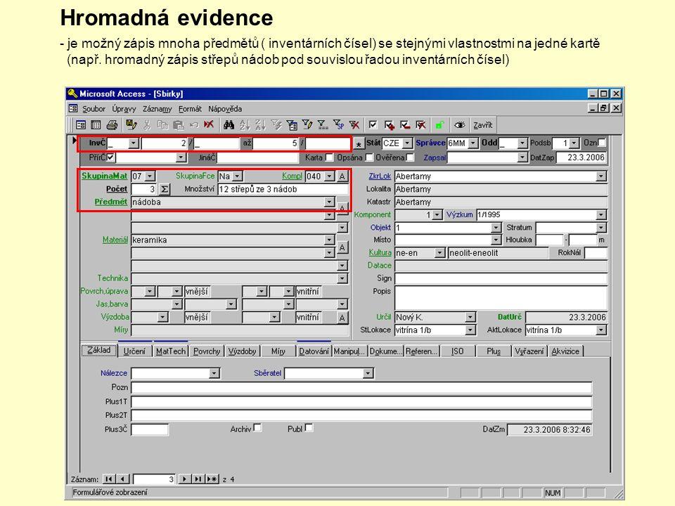 Hromadná evidence - je možný zápis mnoha předmětů ( inventárních čísel) se stejnými vlastnostmi na jedné kartě (např.