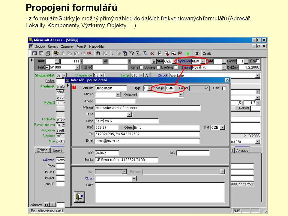 Propojení formulářů - z formuláře Sbírky je možný přímý náhled do dalších frekventovaných formulářů (Adresář, Lokality, Komponenty, Výzkumy, Objekty, …)