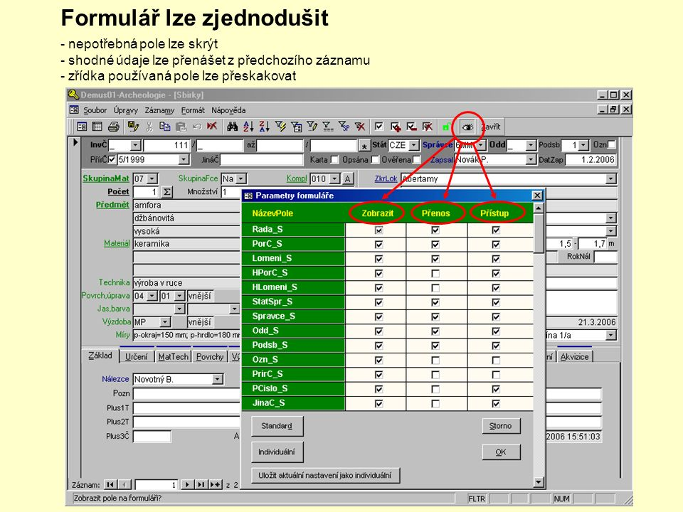 Formulář lze zjednodušit - nepotřebná pole lze skrýt - shodné údaje lze přenášet z předchozího záznamu - zřídka používaná pole lze přeskakovat