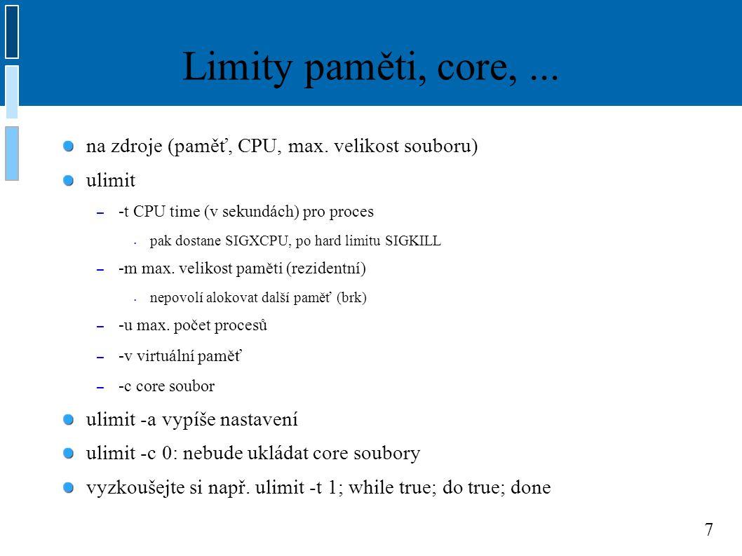 7 Limity paměti, core,...na zdroje (paměť, CPU, max.