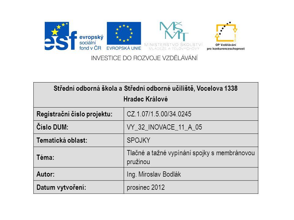 Střední odborná škola a Střední odborné učiliště, Vocelova 1338 Hradec Králové Registrační číslo projektu: CZ.1.07/1.5.00/34.0245 Číslo DUM: VY_32_INOVACE_11_A_05 Tematická oblast: SPOJKY Téma: Tlačné a tažné vypínání spojky s membránovou pružinou Autor: Ing.