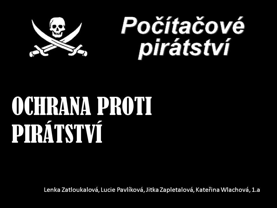 OCHRANA PROTI PIRÁTSTVÍ Lenka Zatloukalová, Lucie Pavlíková, Jitka Zapletalová, Kateřina Wlachová, 1.a