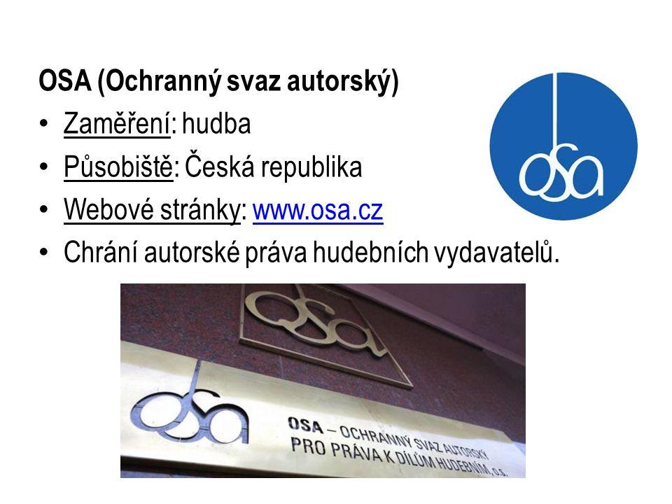 OSA (Ochranný svaz autorský) Zaměření: hudba Působiště: Česká republika Webové stránky: www.osa.czwww.osa.cz Chrání autorské práva hudebních vydavatelů.