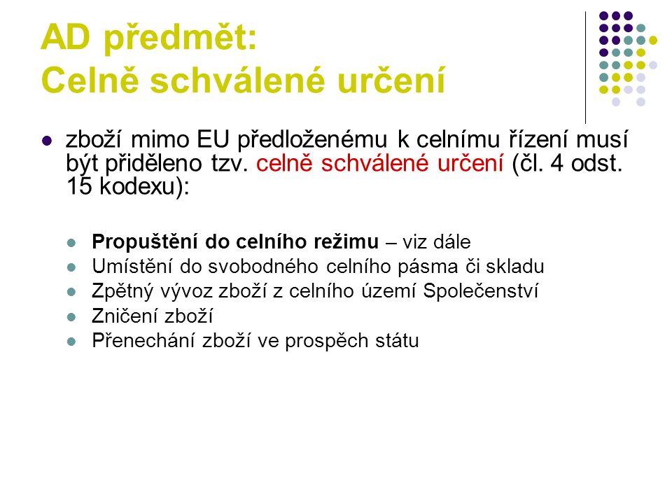 AD předmět: Celně schválené určení zboží mimo EU předloženému k celnímu řízení musí být přiděleno tzv. celně schválené určení (čl. 4 odst. 15 kodexu):