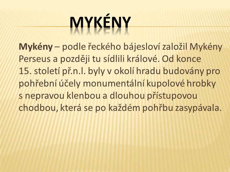 Mykény – podle řeckého bájesloví založil Mykény Perseus a později tu sídlili králové.