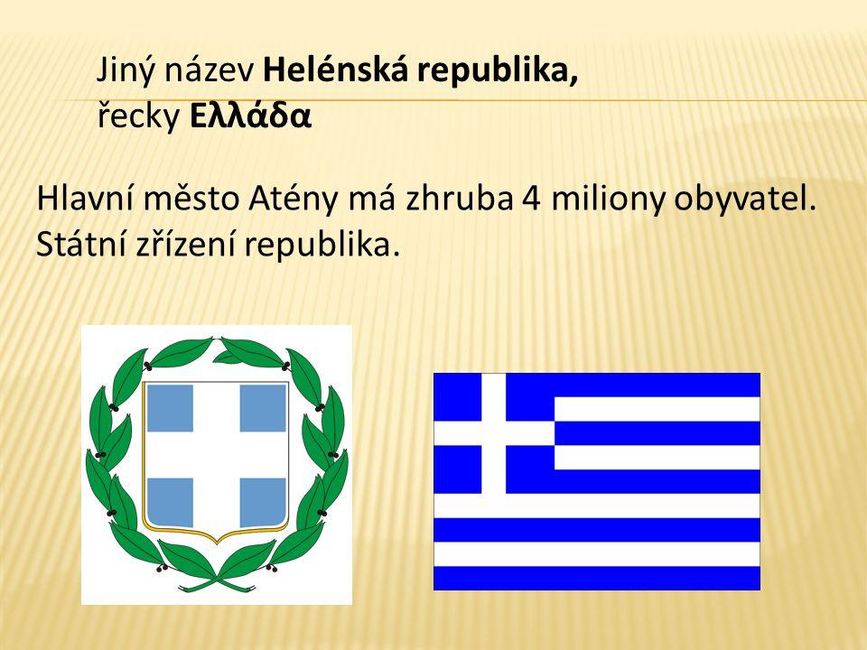 Hlavní město Atény má zhruba 4 miliony obyvatel. Státní zřízení republika.