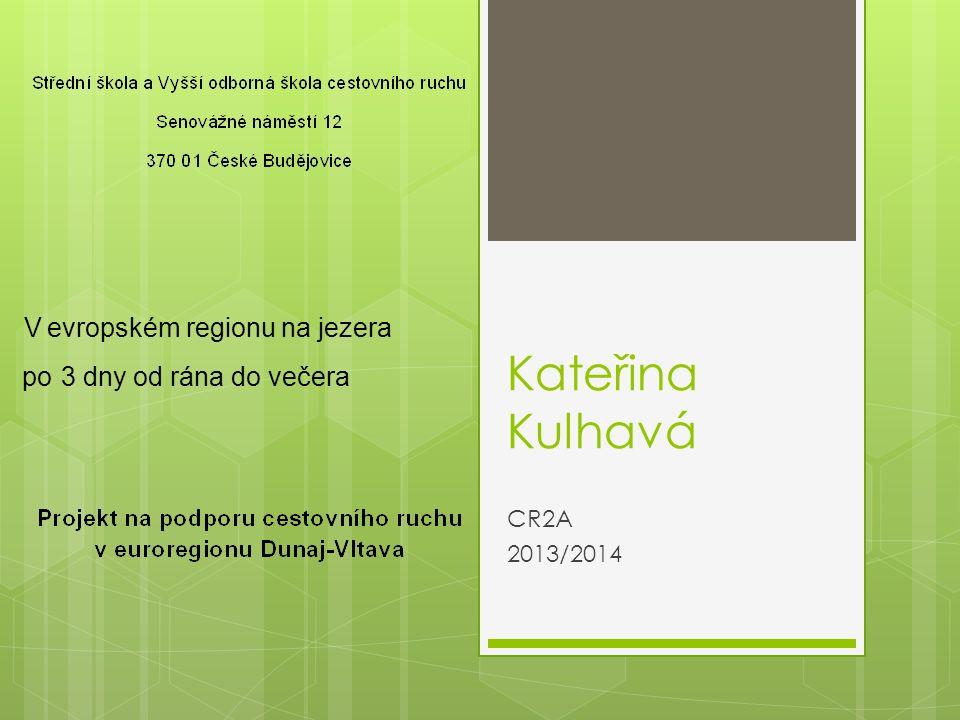 Kateřina Kulhavá CR2A 2013/2014 V evropském regionu na jezera po 3 dny od rána do večera