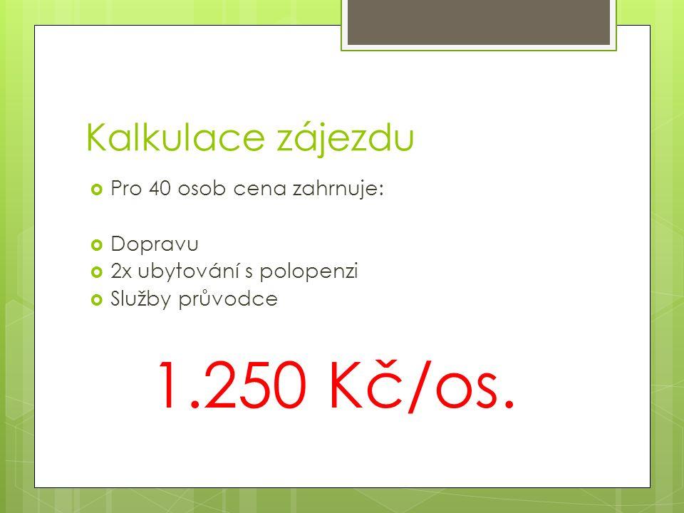 Kalkulace zájezdu  Pro 40 osob cena zahrnuje:  Dopravu  2x ubytování s polopenzi  Služby průvodce 1.250 Kč/os.