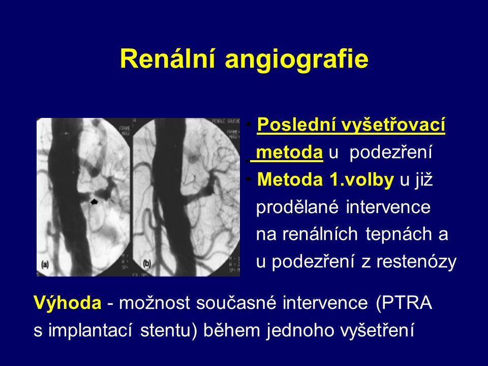 Renální angiografie Poslední vyšetřovací metoda u podezření Metoda 1.volby u již prodělané intervence na renálních tepnách a u podezření z restenózy Výhoda - možnost současné intervence (PTRA s implantací stentu) během jednoho vyšetření